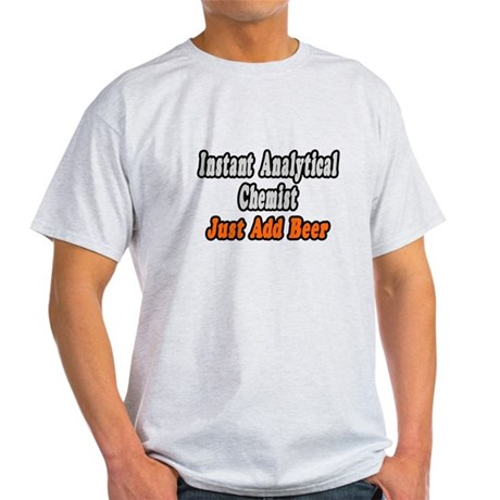 """Analytical Chemist..Add Beer Light T-Shirt"