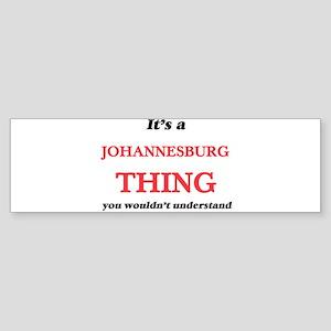 It's a Johannesburg South Afric Bumper Sticker