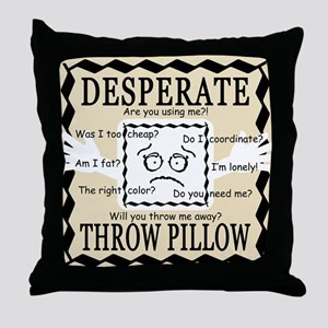 DESPERATE THROW PILLOW Throw Pillow