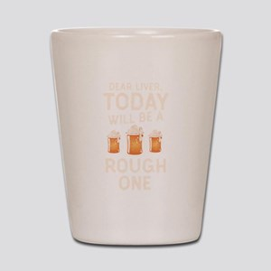 Dear Liver Today Rough One St Patrick&# Shot Glass