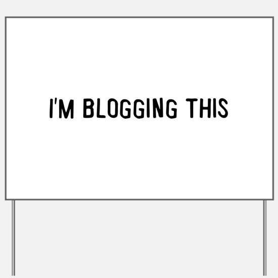 I'm blogging this Yard Sign