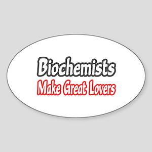 """""""Biochemists..Great Lovers"""" Oval Sticker"""