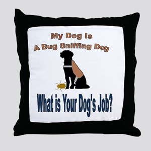 I'm a bug sniffing dog Throw Pillow