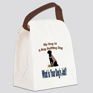 I'm a bug sniffing dog Canvas Lunch Bag