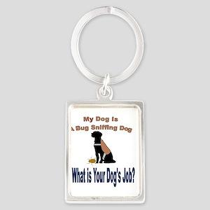 I'm a bug sniffing dog Keychains