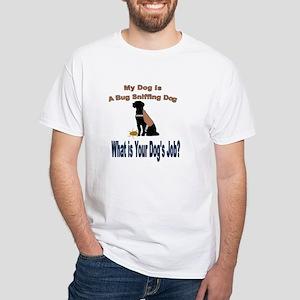 I'm a bug sniffing dog T-Shirt
