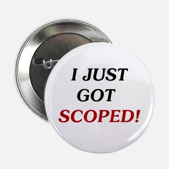 "I Just Got Scoped! 2.25"" Button"