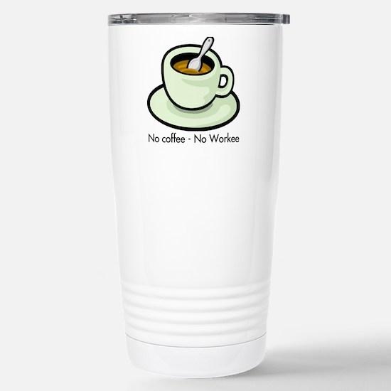 No Coffee, No Workee Stainless Steel Travel Mug