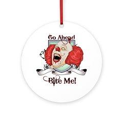 Go ahead - Bite me! Ornament (Round)
