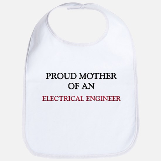 Proud Mother Of An ELECTRICAL ENGINEER Bib