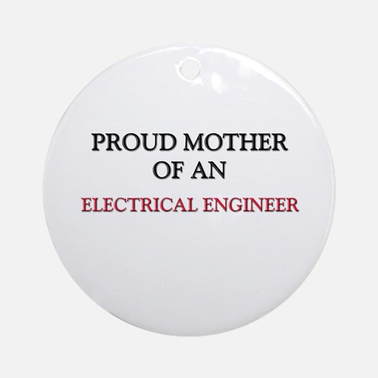 Proud Mother Of An ELECTRICAL ENGINEER Ornament (R