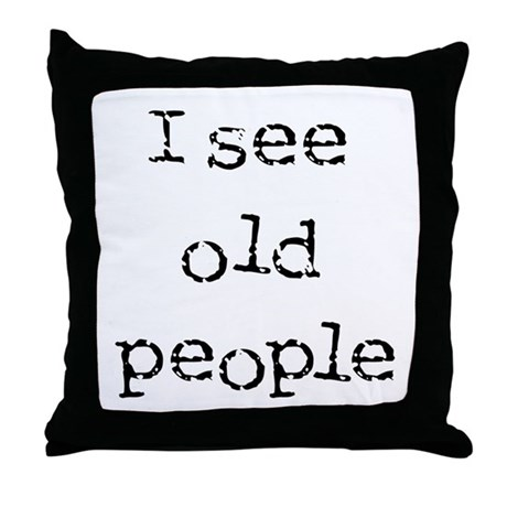 i see old people Throw Pillow
