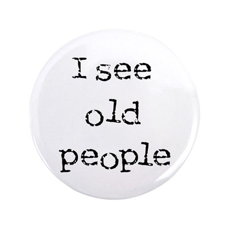"""i see old people 3.5"""" Button"""