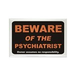 Beware / Psychiatrist Rectangle Magnet