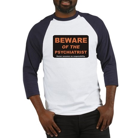 Beware / Psychiatrist Baseball Jersey