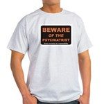 Beware / Psychiatrist Light T-Shirt