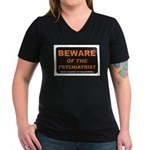Beware / Psychiatrist Women's V-Neck Dark T-Shirt