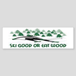Ski Good Or Eat Wood Bumper Sticker