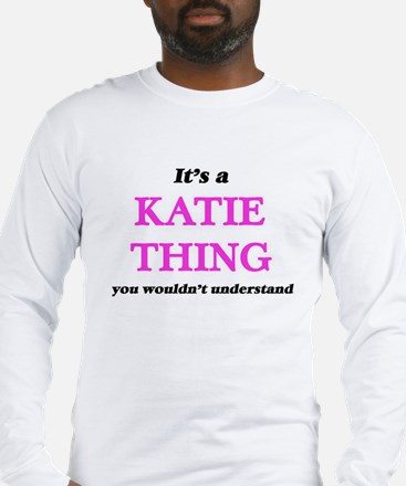 It's a Katie thing, you wo Long Sleeve T-Shirt