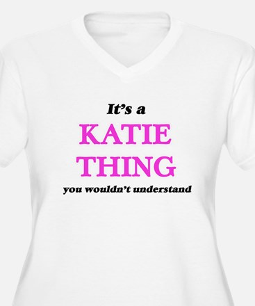 It's a Katie thing, you woul Plus Size T-Shirt