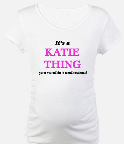 It's a Katie thing, you woul Shirt