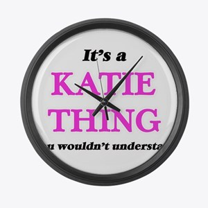 It's a Katie thing, you would Large Wall Clock