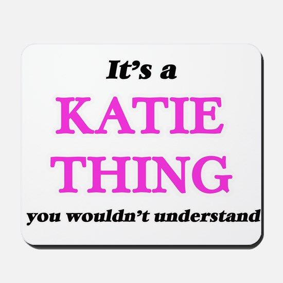 It's a Katie thing, you wouldn't Mousepad