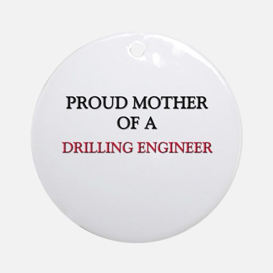 Proud Mother Of A DRILLING ENGINEER Ornament (Roun
