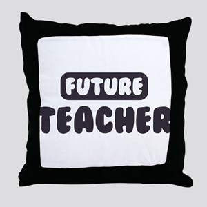 Future Teacher Throw Pillow