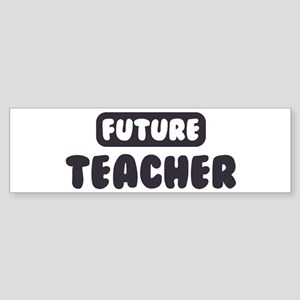 Future Teacher Bumper Sticker