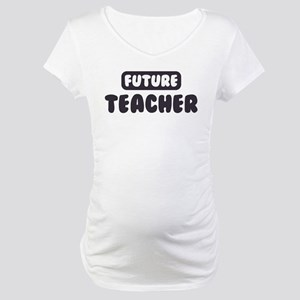 Future Teacher Maternity T-Shirt
