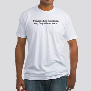 EVERYONE IS BORN RIGHT HANDED Fitted T-Shirt