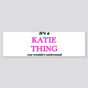 It's a Katie thing, you wouldn& Bumper Sticker