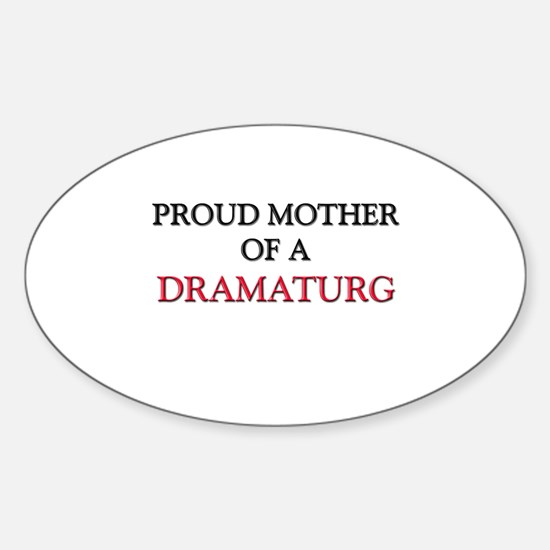 Proud Mother Of A DRAMATURG Oval Decal
