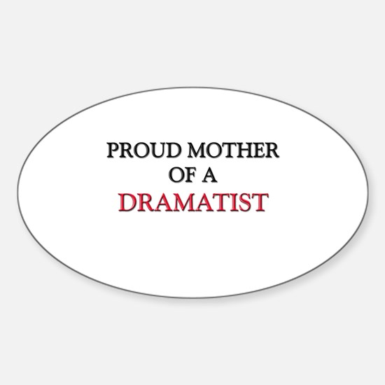 Proud Mother Of A DRAMATIST Oval Decal