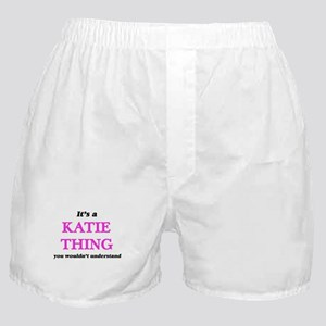 It's a Katie thing, you wouldn&#3 Boxer Shorts