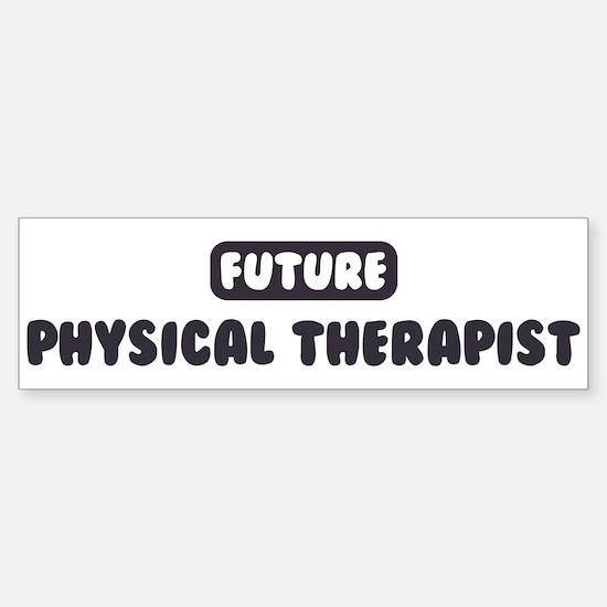 Future Physical Therapist Bumper Bumper Bumper Sticker