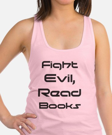Unique Fight evil read books Racerback Tank Top
