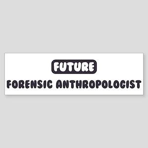 Future Forensic Anthropologis Bumper Sticker