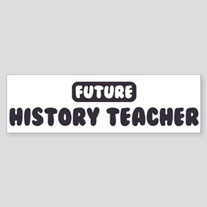 Future History Teacher Bumper Sticker