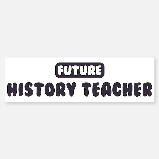 Future History Teacher Bumper Bumper Bumper Sticker