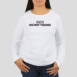 Future History Teacher Women's Long Sleeve T-Shirt