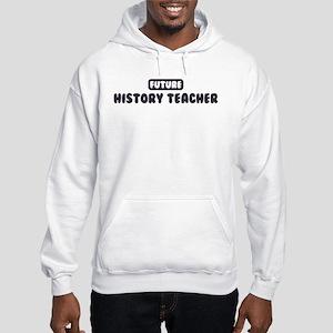 Future History Teacher Hooded Sweatshirt