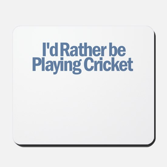I'd Rather be Playing Cricket Mousepad