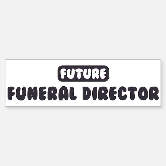 Future Funeral Director Bumper Bumper Bumper Sticker