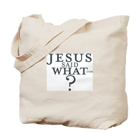Jesus said what? Tote Bag