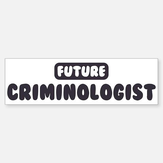 Future Criminologist Bumper Bumper Bumper Sticker