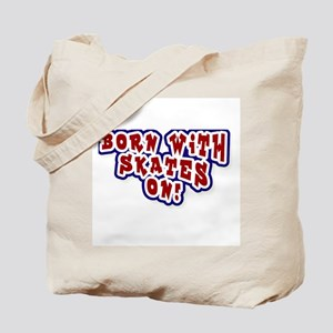 Born With Skates On Tote Bag