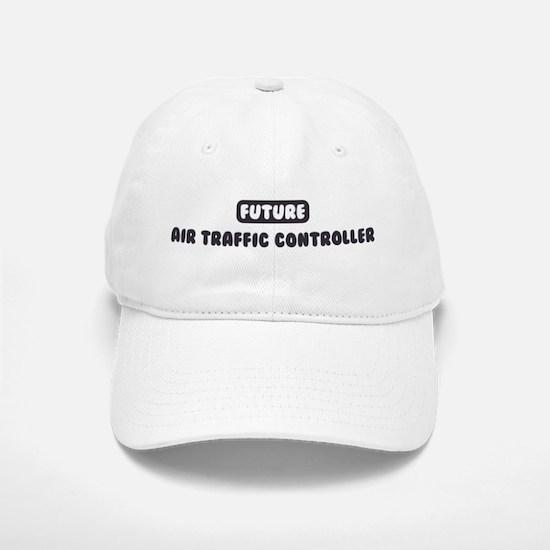Future Air Traffic Controller Baseball Baseball Cap