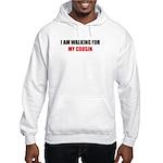 I AM WALKING FOR MY COUSIN Hooded Sweatshirt